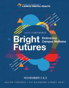 CICMH Conference 2020 - Bright Futures Embracing Campus Wellness - November 2 & 3 Hilton Toronto, 145 Richmond St. W
